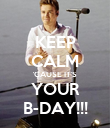 KEEP CALM 'CAUSE IT'S YOUR B-DAY!!! - Personalised Poster large