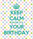 KEEP CALM 'CAUSE IT'S YOUR BIRTHDAY - Personalised Poster large