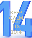 KEEP CALM CAUSE ITS 2014 - Personalised Poster large