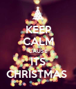 KEEP CALM CAUSE ITS CHRISTMAS  - Personalised Poster large