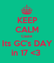 KEEP CALM Cause  Its GC's DAY in 17 <3  - Personalised Poster large
