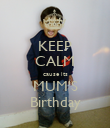 KEEP CALM cause its MUM'S Birthday - Personalised Poster large