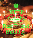 KEEP CALM cause its my  Best Friend  Birthday  - Personalised Poster large