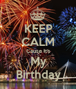 KEEP CALM Cause It's My Birthday - Personalised Poster large
