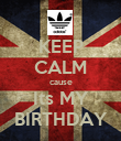 KEEP CALM cause Its MY BIRTHDAY - Personalised Poster large