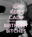 KEEP CALM CAUSE  IT'S MY BIRTHDAY BITCHES - Personalised Poster large