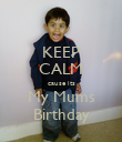 KEEP CALM cause its My Mums Birthday - Personalised Poster large