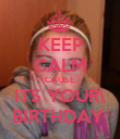 KEEP CALM CAUSE ITS YOUR\ BIRTHDAY  - Personalised Poster large
