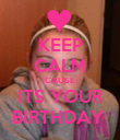KEEP CALM CAUSE ITS YOUR BIRTHDAY  - Personalised Poster large