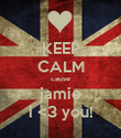 KEEP CALM cause jamie i <3 you! - Personalised Poster large