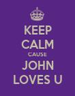 KEEP CALM CAUSE JOHN LOVES U - Personalised Poster large