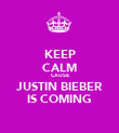 KEEP CALM CAUSE JUSTIN BIEBER IS COMING - Personalised Poster large