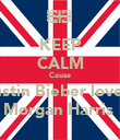 KEEP CALM Cause Justin Bieber loves  Morgan Harris  - Personalised Poster large