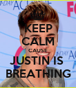 KEEP CALM CAUSE JUSTIN IS  BREATHING - Personalised Poster large