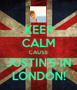 KEEP CALM CAUSE JUSTIN'S IN LONDON! - Personalised Poster large