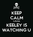 KEEP CALM CAUSE KEELEY IS WATCHING U - Personalised Poster large