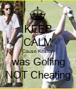 KEEP CALM Cause Kristen was Golfing NOT Cheating - Personalised Poster large