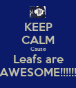 KEEP CALM Cause Leafs are AWESOME!!!!!! - Personalised Poster large