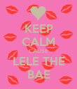 KEEP CALM CAUSE LELE THE BAE - Personalised Poster large