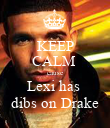 KEEP CALM  cause Lexi has  dibs on Drake - Personalised Poster large