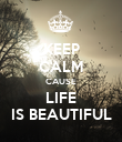 KEEP CALM CAUSE LIFE  IS BEAUTIFUL  - Personalised Poster large
