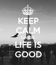 KEEP CALM CAUSE LIFE IS GOOD - Personalised Poster large