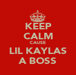 KEEP CALM CAUSE LIL KAYLAS A BOSS - Personalised Poster large