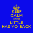 KEEP CALM 'CAUSE LITTLE HAS YO' BACK - Personalised Poster large
