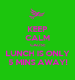 KEEP CALM CAUSE LUNCH IS ONLY 5 MINS AWAY! - Personalised Poster large