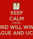 KEEP CALM CAUSE MADRID WILL WIN THE LEAGUE AND UCL :D - Personalised Poster large
