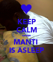 KEEP CALM cause MANTI  IS ASLEEP - Personalised Poster large