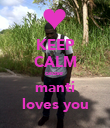 KEEP CALM cause  manti loves you - Personalised Poster large