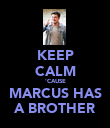 KEEP CALM 'CAUSE MARCUS HAS A BROTHER - Personalised Poster large
