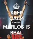 KEEP CALM CAUSE MARLOS IS REAL - Personalised Poster large