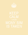 KEEP CALM 'CAUSE MONY SIM IS TAKEN - Personalised Poster large