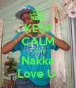 KEEP CALM Cause Nakka Love U  - Personalised Poster large