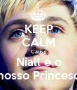 KEEP CALM Cause Niall é o nosso Princeso - Personalised Poster large