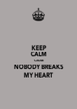 KEEP CALM 'CAUSE NOBODY BREAKS MY HEART - Personalised Poster large
