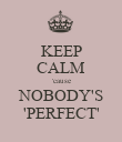 KEEP CALM 'cause NOBODY'S 'PERFECT' - Personalised Poster large