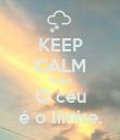 KEEP CALM cause O céu é o limite. - Personalised Poster large