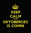 KEEP CALM CAUSE OKTOBERCEC IS COMIN - Personalised Poster large