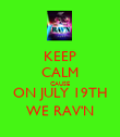 KEEP CALM CAUSE ON JULY 19TH WE RAV'N - Personalised Poster large