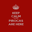 KEEP CALM CAUSE PIROCAS ARE HERE - Personalised Poster large