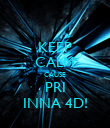 KEEP CALM CAUSE PRI INNA 4D! - Personalised Poster large