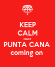 KEEP CALM cause  PUNTA CANA  coming on  - Personalised Poster large
