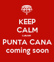 KEEP CALM cause   PUNTA CANA  coming soon - Personalised Poster large