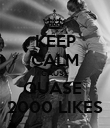 KEEP CALM CAUSE QUASE  2000 LIKES - Personalised Poster large