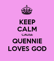 KEEP CALM CAUSE QUENNIE LOVES GOD - Personalised Poster large