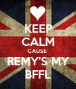 KEEP CALM CAUSE  REMY'S MY BFFL - Personalised Poster large