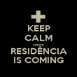 KEEP CALM cause RESIDÊNCIA IS COMING - Personalised Poster small
